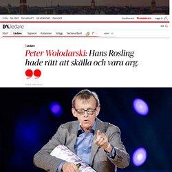 Peter Wolodarski: Hans Rosling hade rätt att skälla och vara arg