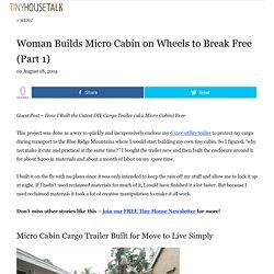 Woman Builds Micro Cabin on Wheels to Break Free