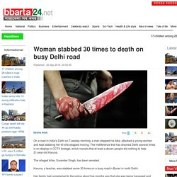 Woman stabbed 30 times to death on busy Delhi road
