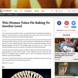 This Woman Takes Pie Baking To Another Level