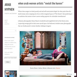 "When Arab Women Artists ""Revisit The Harem"""
