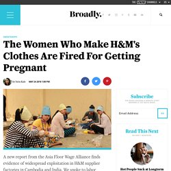 The Women Who Make H&M's Clothes Are Fired For Getting Pregnant