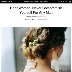 Dear Women, Never Compromise Yourself For Any Man