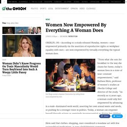 Women Now Empowered By Everything A Woman Does