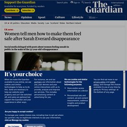 Women tell men how to make them feel safe after Sarah Everard disappearance