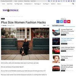 Plus Size Women Fashion Hacks - TopThingz