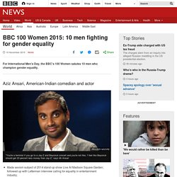 BBC 100 Women 2015: 10 men fighting for gender equality - BBC ...
