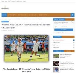 Women's Wold Cup 2019, Football Match Event Between USA & England