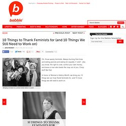 Women's History Month: 10 Things to Thank Feminists for