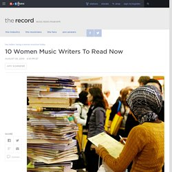 10 Women Music Writers To Read Now : The Record