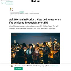 Ask Women in Product: How do I know when I've achieved Product/Market Fit?