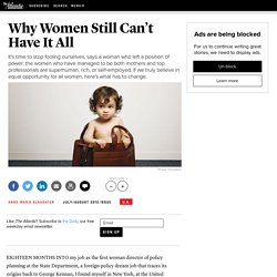 Why Women Still Can't Have It All - Anne-Marie Slaughter