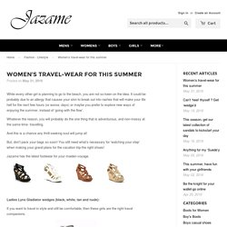 Women's travel-wear for this summer – Jazame, Inc.