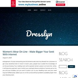 Women's Wear On-Line - Make Bigger Your Seek With Internet