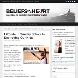 I Wonder If Sunday School Is Destroying Our Kids - Beliefs of the Heart