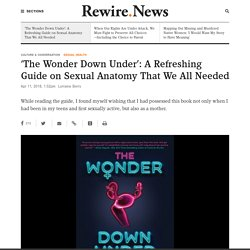 'The Wonder Down Under': A Refreshing Guide on Sexual Anatomy That We All Needed