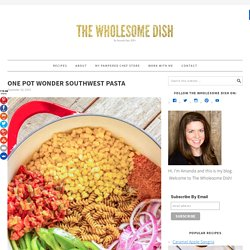 One Pot Wonder Southwest Pasta - The Wholesome Dish