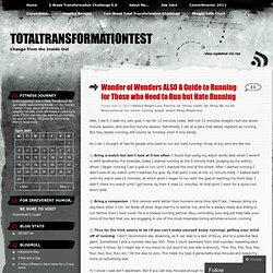Wonder of Wonders ALSO A Guide to Running for Those who Need to Run but Hate Running « TotalTransformationTest