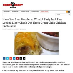 Have You Ever Wondered What A Party In A Pan Looked Like? Check Out These Green Chile Chicken Enchiladas - Page 2 of 2 - Recipe Roost