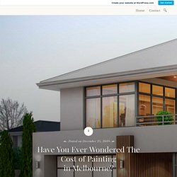 Have You Ever Wondered The Cost of Painting in Melbourne?