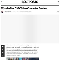 WonderFox DVD Video Converter Review - Bolt Post