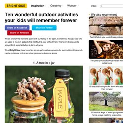 Ten wonderful outdoor activities your kids will remember forever