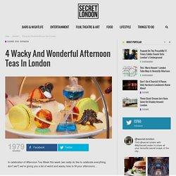 4 Wacky And Wonderful Afternoon Teas In London - Secret_LDN