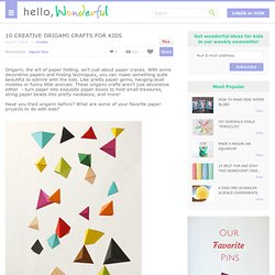 hello, Wonderful - 10 CREATIVE ORIGAMI CRAFTS FOR KIDS