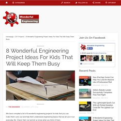 8 Wonderful Engineering Project Ideas For Kids That Will Keep Them Busy