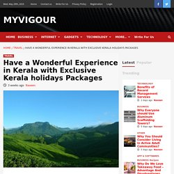 Have a Wonderful Experience in Kerala with Exclusive Kerala holidays Packages