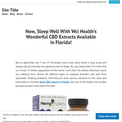 Now, Sleep Well With Wci Health's Wonderful CBD Extracts Available In Florida! – Site Title