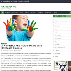 A Wonderful And Fruitful Future With Childcare Courses - Uk Reading