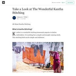 Take a Look at The Wonderful Kantha Stitching - Indigowares