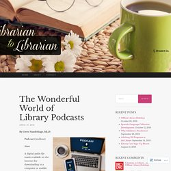 The Wonderful World of Library Podcasts