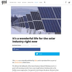 It's a wonderful life for the solar industry right now
