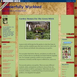 Wonderfully Wyckked: Garden Themes For The Green Witch
