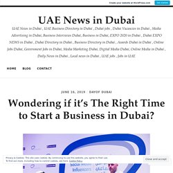 Wondering if it's The Right Time to Start a Business in Dubai?