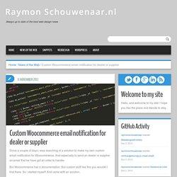 Custom Woocommerce email notification for dealer or supplier - Raymon Schouwenaar.nl