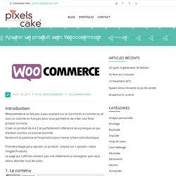 Tuto comment bien ajouter un produit avec woocommerce - PixelscakePixels Cake
