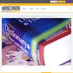 'Put wood in th'hole!' Can language unite town and gown? - The Mancunion