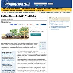 Use Wood Mulch To Build Great Garden Soil