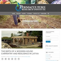 The Birth of a Wooden House: Carpentry and Resilience in Latvia