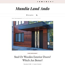 Steel Or Wooden Exterior Doors? Which Are Better? – Mundia Land Ando