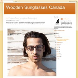 Wooden Sunglasses Canada: Trends for Men's and Women's Eyeglasses in winter