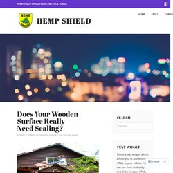 Does Your Wooden Surface Really Need Sealing? – Hemp Shield