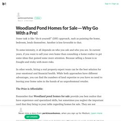 Woodland Pond Homes for Sale – Why Go With a Pro!