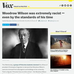 Woodrow Wilson was extremely racist — even by the standards of his time