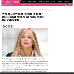 Who is Elin Woods Partner in 2021? Here's What You Should Know About Her Dating Life