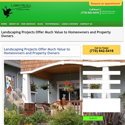 Landscaping Projects Offer Much Value to Homeowners and Property Owners