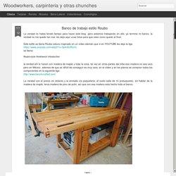 Woodworkers, carpinteria y otras chunches: Banco de trabajo estilo Roubo